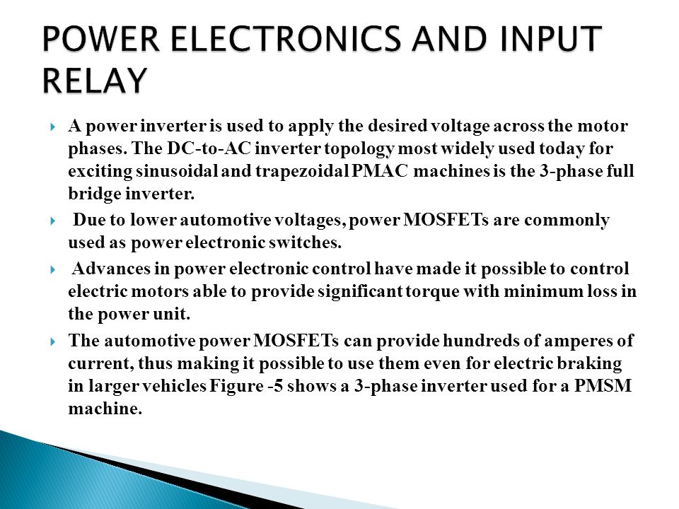  A power inverter is used to apply the desired voltage across the motor phases. The DC-to-AC inverter topology most widely used today for exciting si