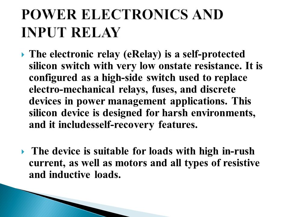  The electronic relay (eRelay) is a self-protected silicon switch with very low onstate resistance. It is configured as a high-side switch used to re