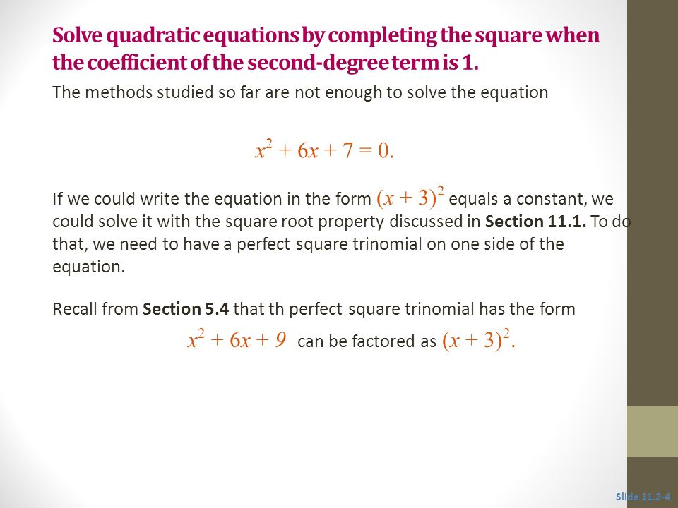 The process of changing the form of the equation from x 2 + 6x + 7 = 0 to (x + 3) 2 = 2 is called completing the square.