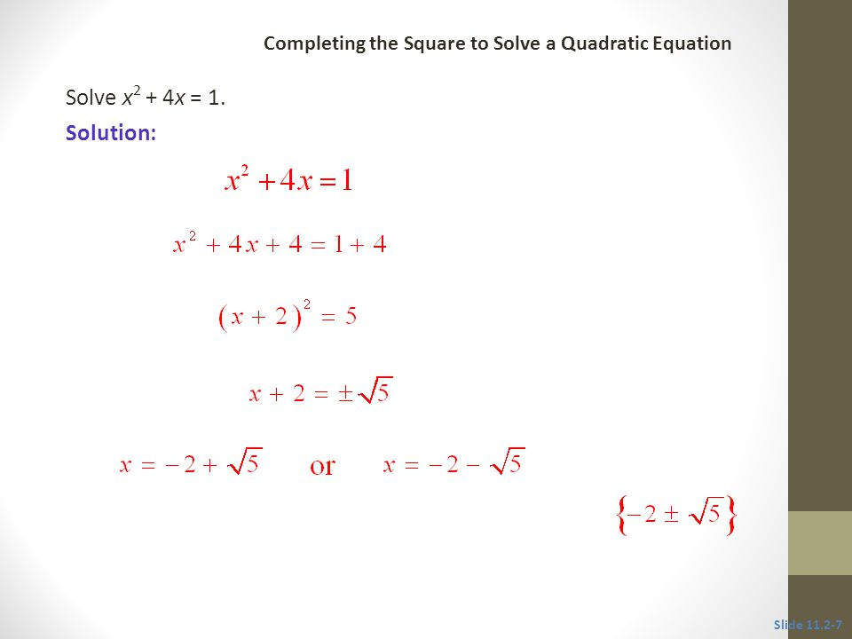Completing the Square To solve ax 2 + bx + c = 0 (a ≠ 0) by completing the square, use these steps.