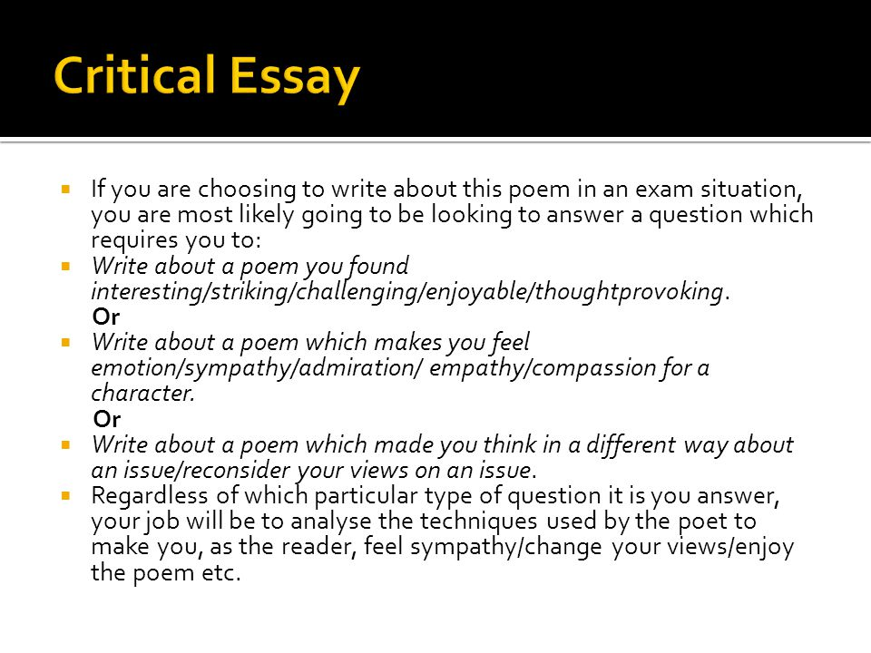  If you are choosing to write about this poem in an exam situation, you are most likely going to be looking to answer a question which requires you t