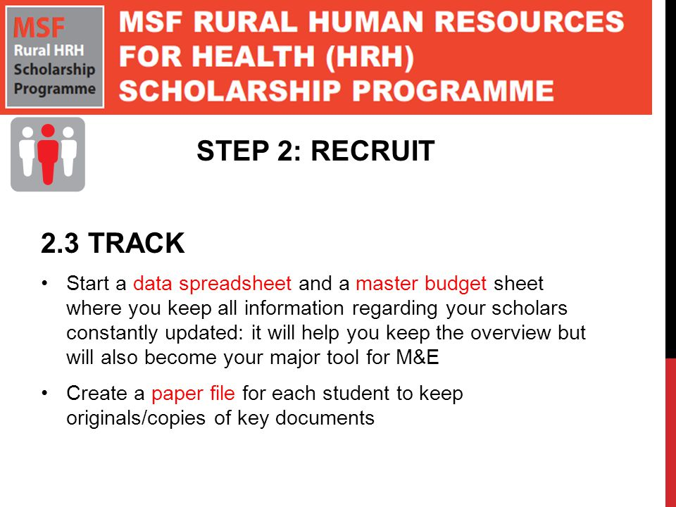 STEP 2: RECRUIT 2.3 TRACK Start a data spreadsheet and a master budget sheet where you keep all information regarding your scholars constantly updated