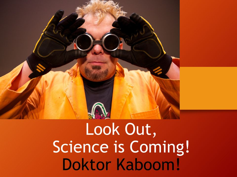 Look Out, Science is Coming! Doktor Kaboom!