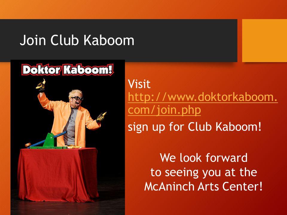 Join Club Kaboom Visit http://www.doktorkaboom. com/join.php http://www.doktorkaboom.