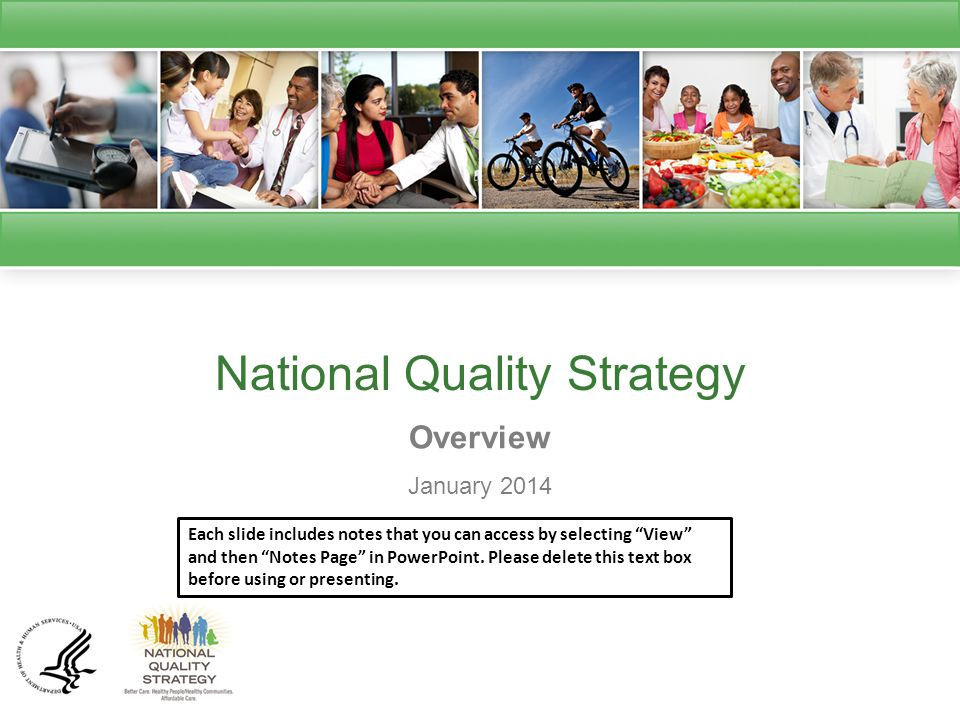National Quality Strategy Overview January 2014 Each slide includes notes that you can access by selecting View and then Notes Page in PowerPoint.