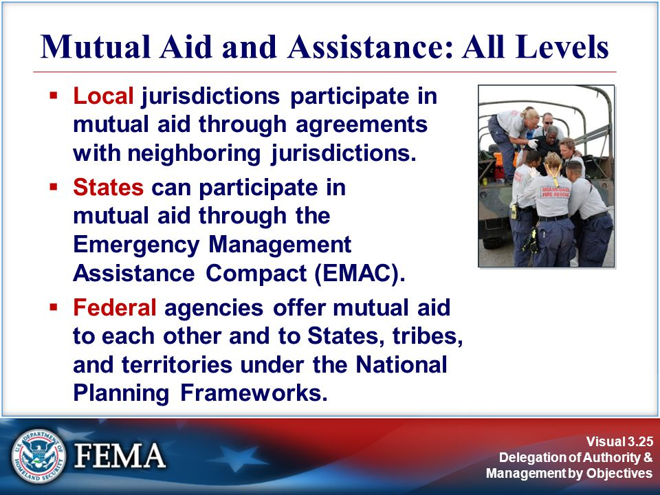 Visual 3.25 Delegation of Authority & Management by Objectives  Local jurisdictions participate in mutual aid through agreements with neighboring jurisdictions.