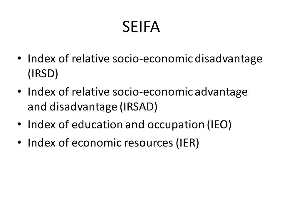 SEIFA Index of relative socio-economic disadvantage (IRSD) Index of relative socio-economic advantage and disadvantage (IRSAD) Index of education and occupation (IEO) Index of economic resources (IER)