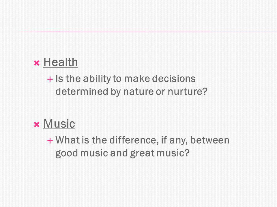  Health  Is the ability to make decisions determined by nature or nurture.