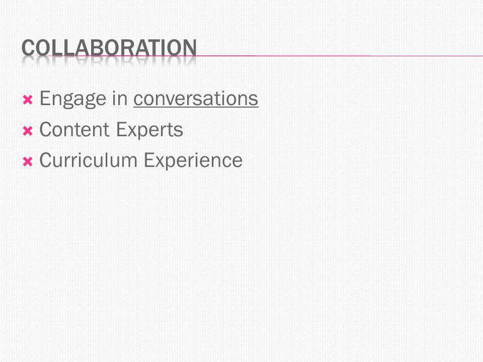  Engage in conversations  Content Experts  Curriculum Experience