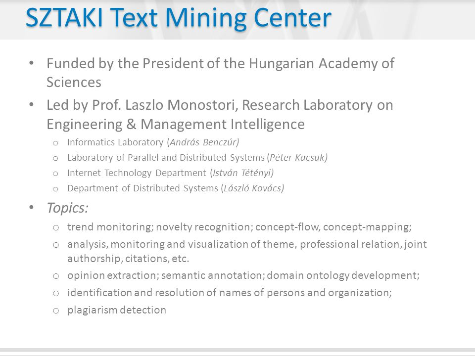 SZTAKI Text Mining Center Funded by the President of the Hungarian Academy of Sciences Led by Prof.