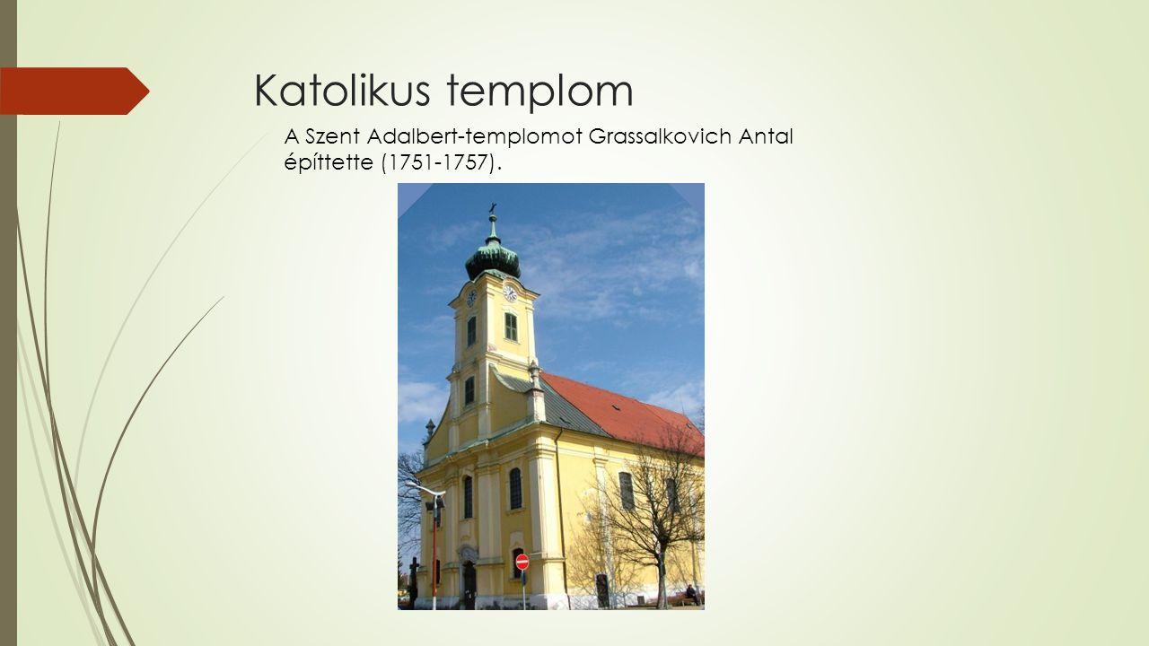 Katolikus templom A Szent Adalbert-templomot Grassalkovich Antal építtette (1751-1757).
