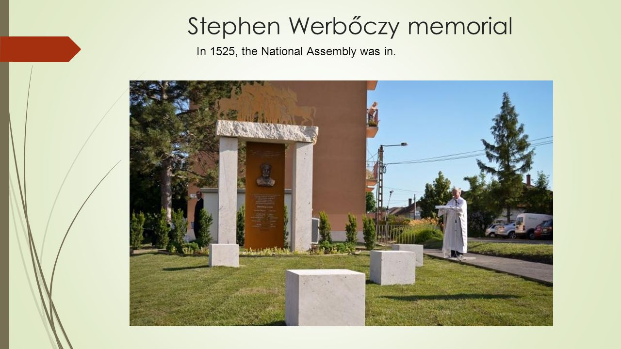 Stephen Werbőczy memorial In 1525, the National Assembly was in.