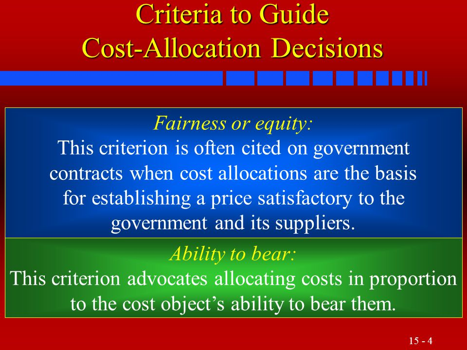 15 - 5 Role of Dominant Criteria The cause-and-effect and the benefits- received criteria guide most decisions related to cost allocations.