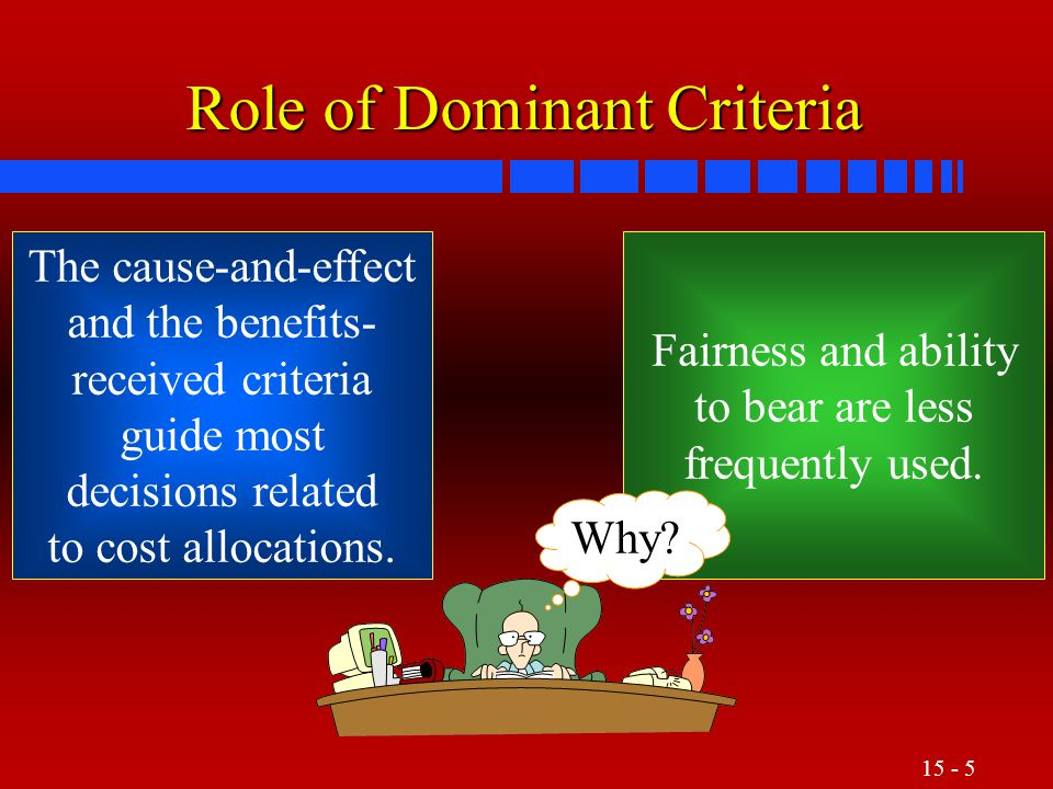 15 - 6 Role of Dominant Criteria Fairness is an especially difficult criterion to obtain agreement on.
