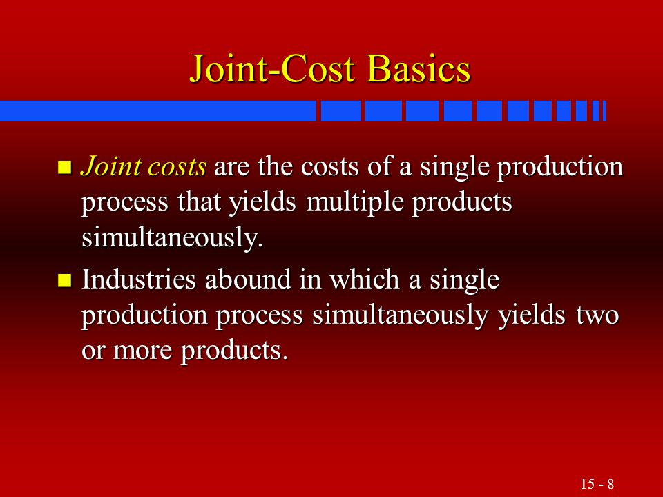 15 - 29 Estimated Net Realizable Value (NRV) Method n The estimated NRV method allocates joint costs to joint products on the basis of the relative estimated NRV.