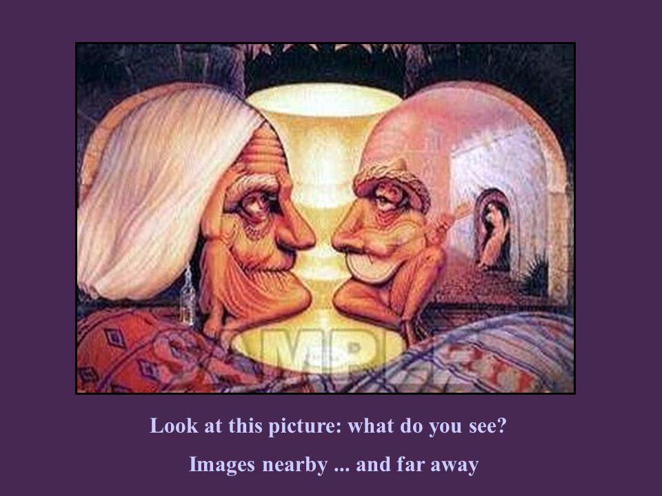 Look at this picture: what do you see? Images nearby... and far away