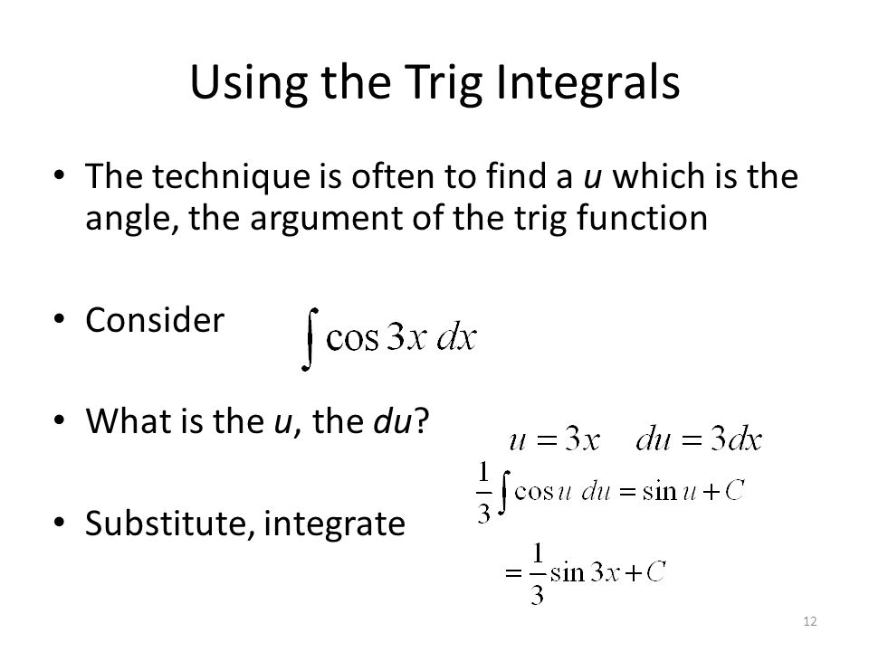The key to each basic Trig Integral is that: Let u = The angle While du = The derivative of the angle First make sure you do not have a problem. You n