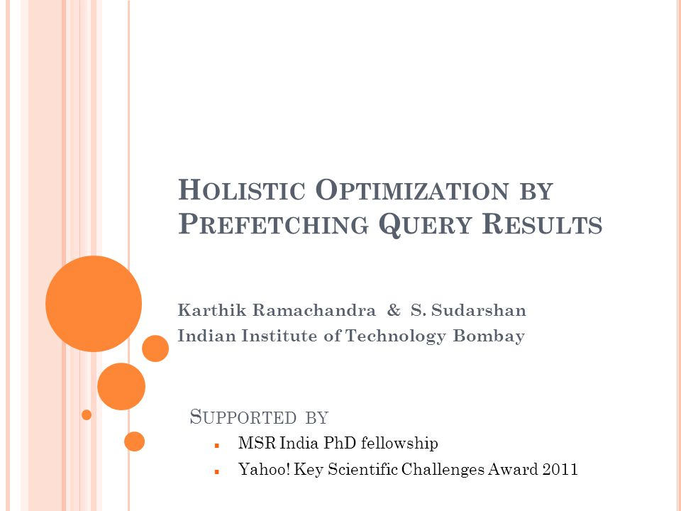 H OLISTIC O PTIMIZATION BY P REFETCHING Q UERY R ESULTS Karthik Ramachandra & S.