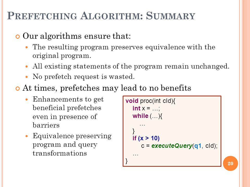 P REFETCHING A LGORITHM : S UMMARY Our algorithms ensure that: The resulting program preserves equivalence with the original program.