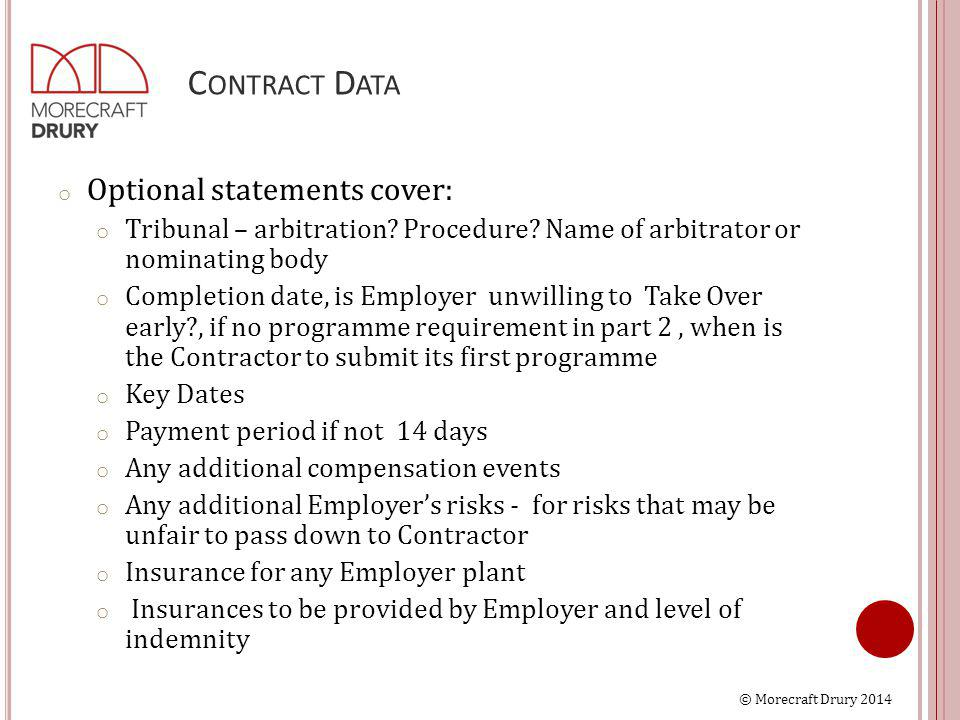 © Morecraft Drury 2014 C ONTRACT D ATA o Optional statements cover: o Tribunal – arbitration.
