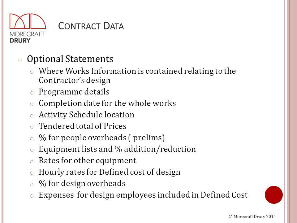 © Morecraft Drury 2014 C ONTRACT D ATA o Optional Statements o Where Works Information is contained relating to the Contractor's design o Programme de