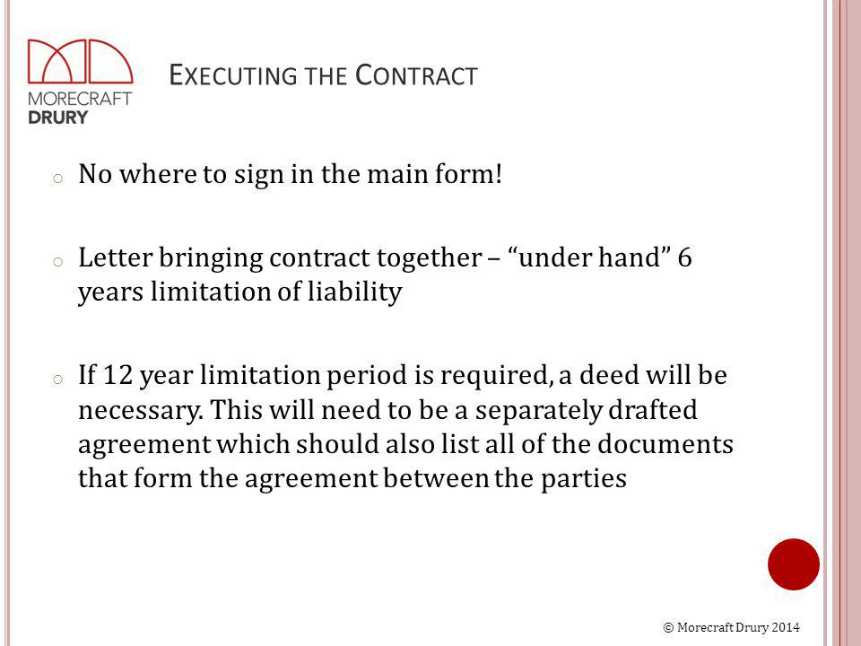 © Morecraft Drury 2014 E XECUTING THE C ONTRACT o No where to sign in the main form.