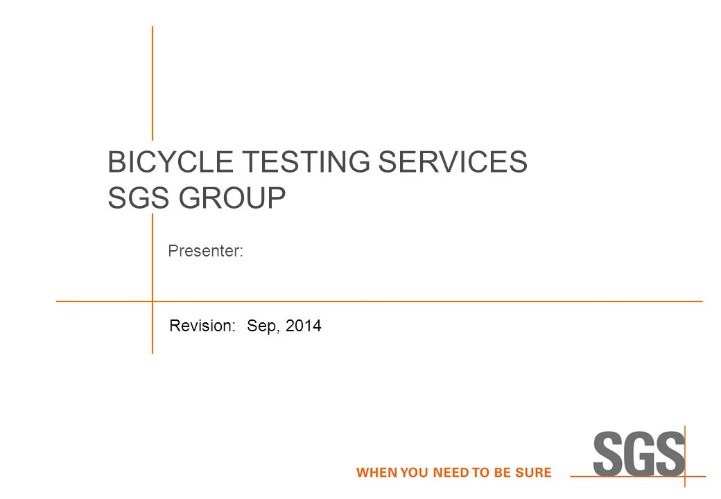 BICYCLE TESTING SERVICES SGS GROUP Revision: Sep, 2014 Presenter: