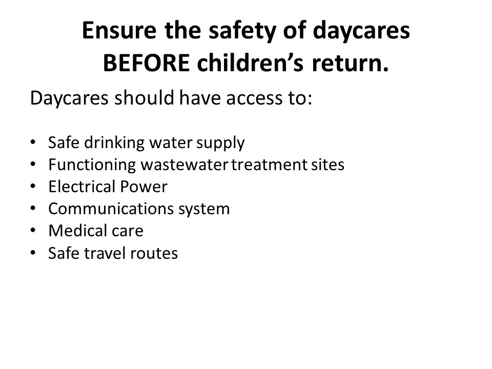 Ensure the safety of daycares BEFORE children's return.