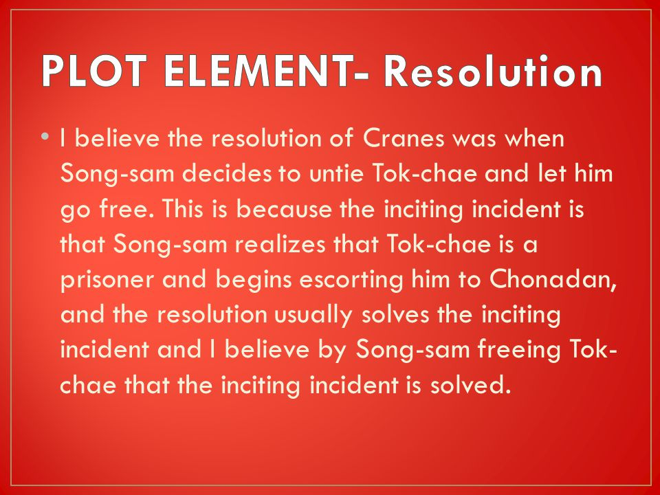 I believe the resolution of Cranes was when Song-sam decides to untie Tok-chae and let him go free.