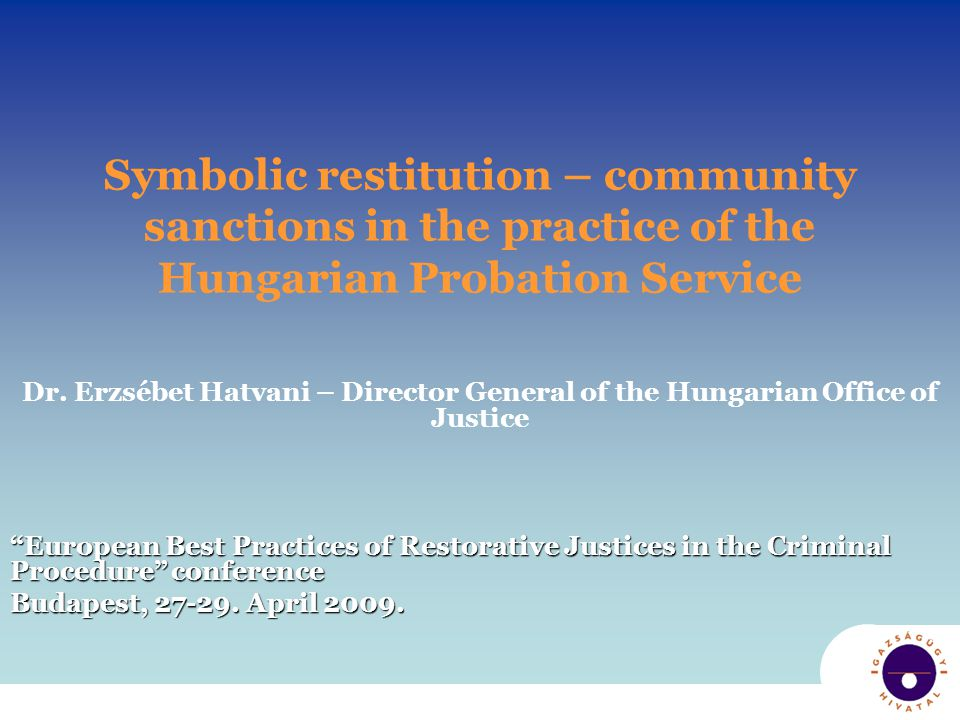 Conditions of symbolic restitution Offender takes responsibility for the crime, active attitude Social inclusion, positive attitude of the community Possibilities for symbolic restitution Offence = fear in the community, decreasing quality of life Symbolic reparation = reintegration/success of reparation