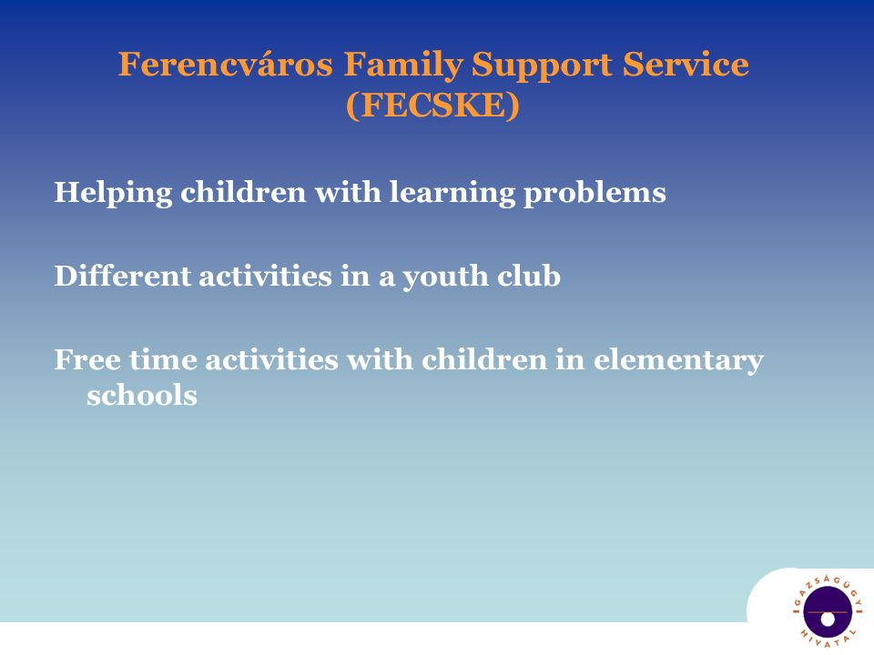 Ferencváros Family Support Service (FECSKE) Helping children with learning problems Different activities in a youth club Free time activities with children in elementary schools