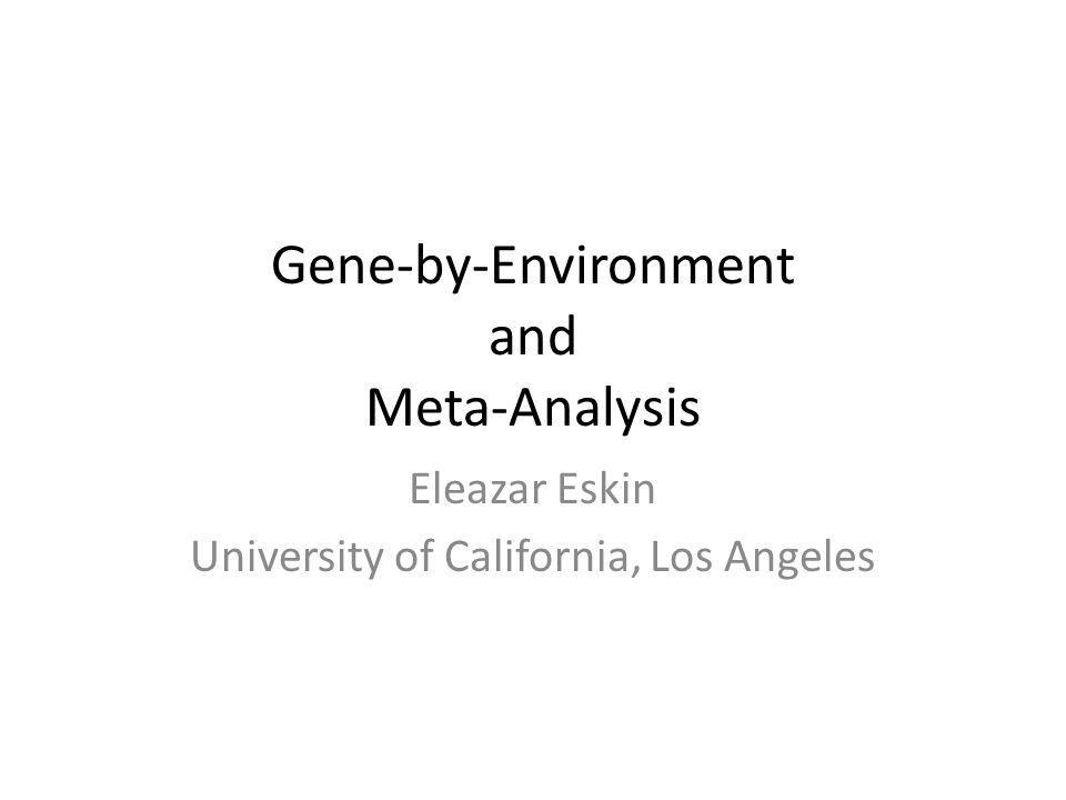 Proposed Approach Meta-GxE – a random-effects based meta-analytic approach to combine multiple studies conducted under varying environmental conditions – By making the connection between gene-by- environment interactions and random effects model meta-analysis, we show that GxE interactions can be interpreted as heterogeneity between effect sizes among studies.