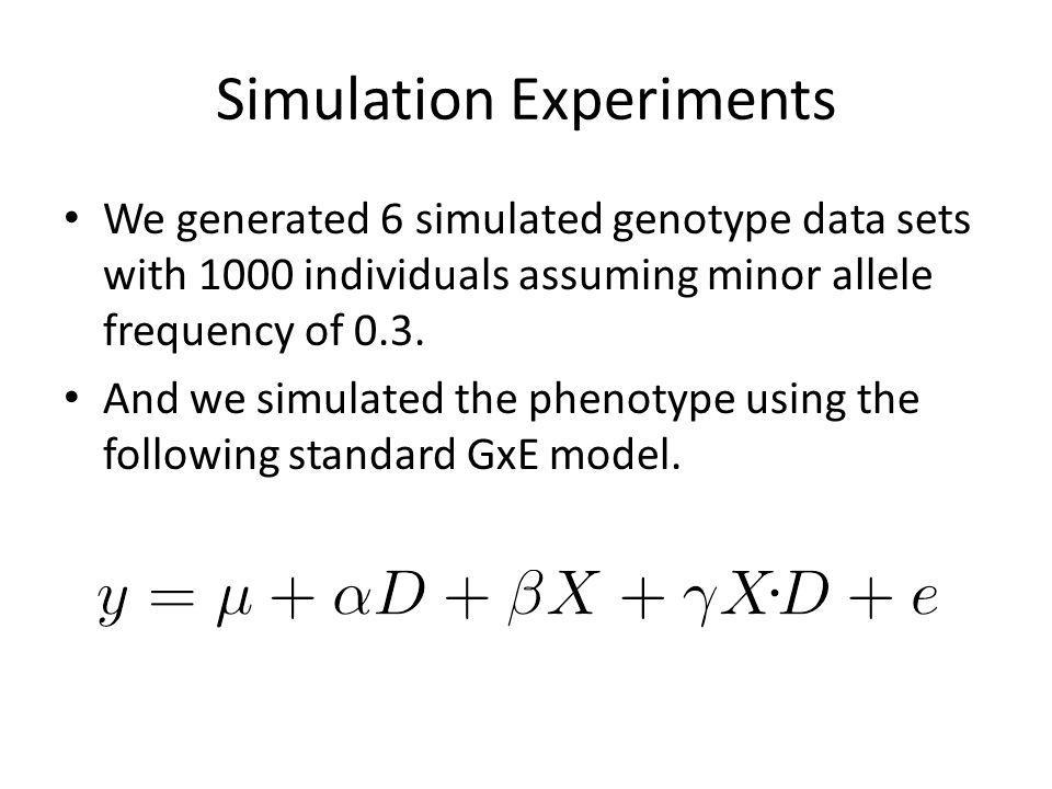 Simulation Experiments We generated 6 simulated genotype data sets with 1000 individuals assuming minor allele frequency of 0.3.