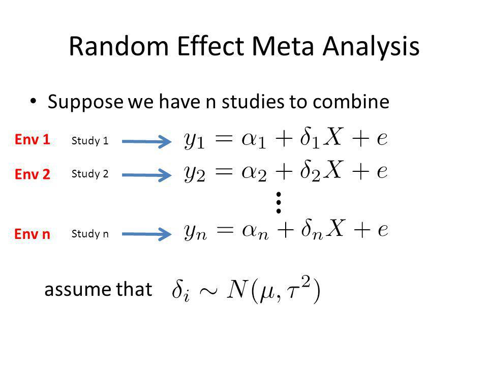 Random Effect Meta Analysis Suppose we have n studies to combine assume that Study 1 Study 2 Study n Env 1 Env 2 Env n