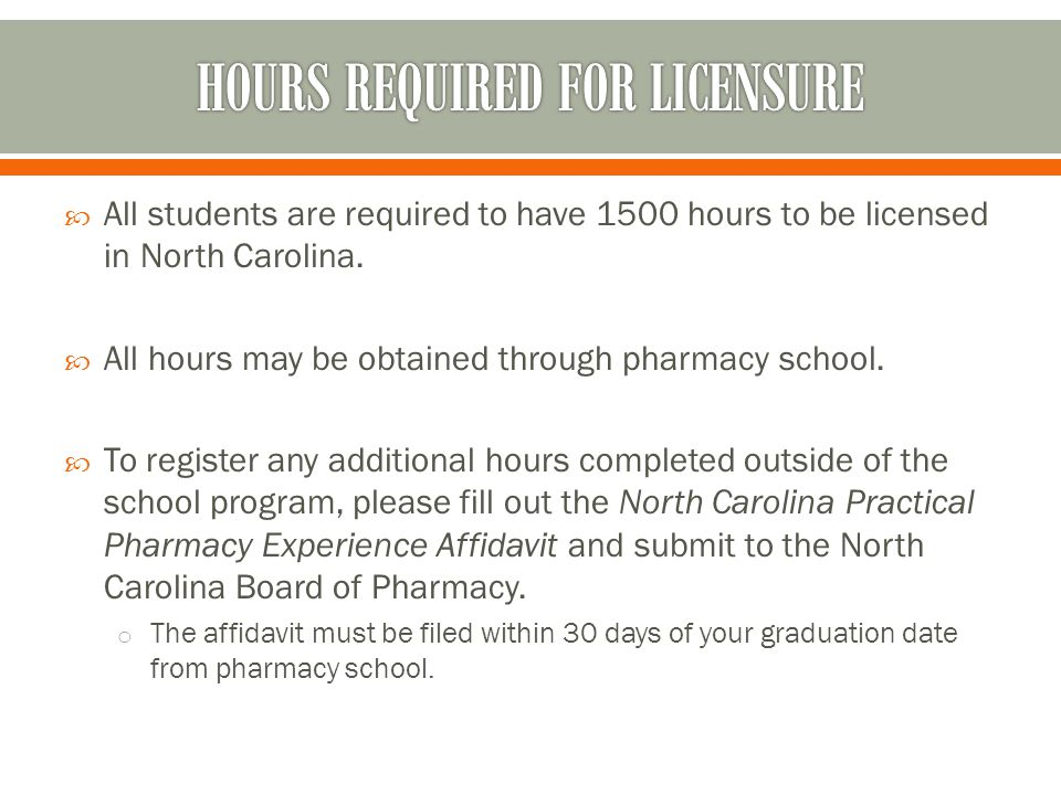  All students are required to have 1500 hours to be licensed in North Carolina.  All hours may be obtained through pharmacy school.  To register an