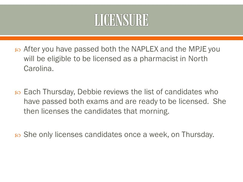  After you have passed both the NAPLEX and the MPJE you will be eligible to be licensed as a pharmacist in North Carolina.  Each Thursday, Debbie re