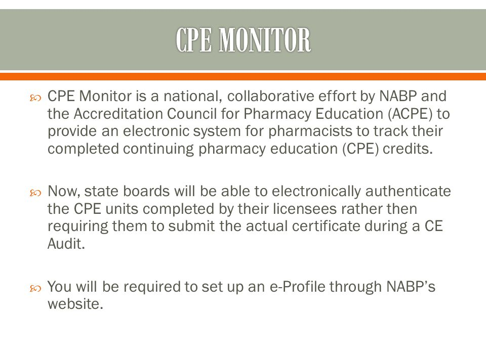  CPE Monitor is a national, collaborative effort by NABP and the Accreditation Council for Pharmacy Education (ACPE) to provide an electronic system