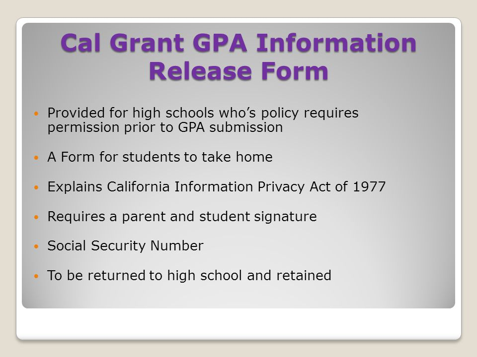 Provided for high schools who's policy requires permission prior to GPA submission A Form for students to take home Explains California Information Pr