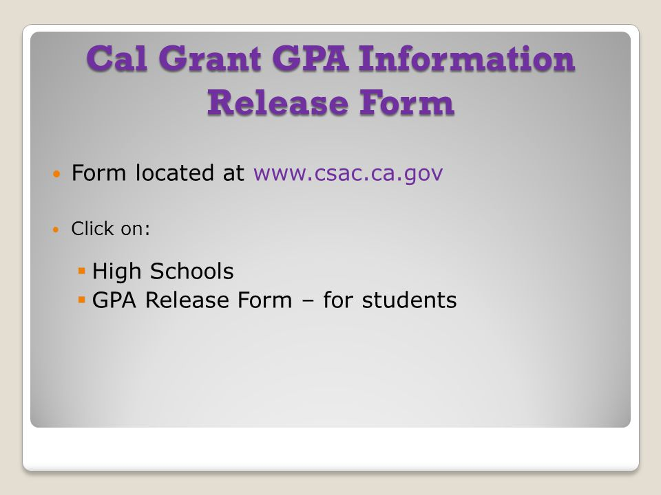 Form located at www.csac.ca.gov Click on:  High Schools  GPA Release Form – for students Cal Grant GPA Information Release Form