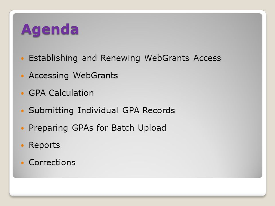 WebGrants Reports GPA Summary Report ◦An accumulative list of GPA records received as of this report date ◦Updated daily ◦Check for GPA submission accuracy