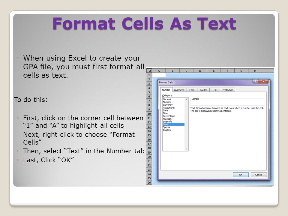 ◦When using Excel to create your GPA file, you must first format all cells as text.