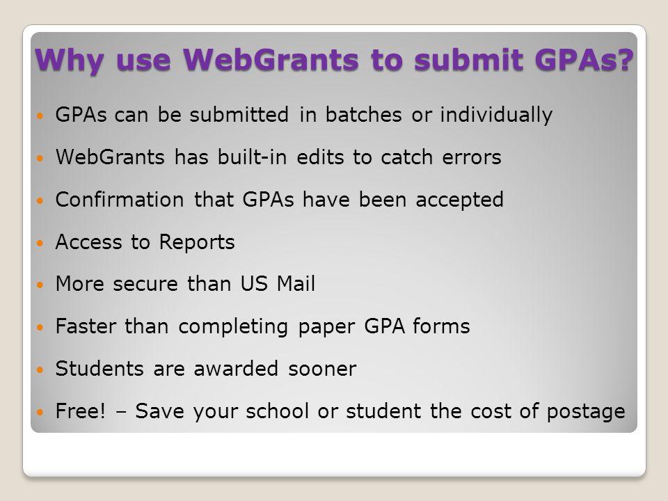 WebGrants Access Request forms ◦www.csac.ca.gov Click on:  High Schools or Colleges  WebGrants  Request for System Administrator Access  Request for Security Agreement Establish a WebGrants Account