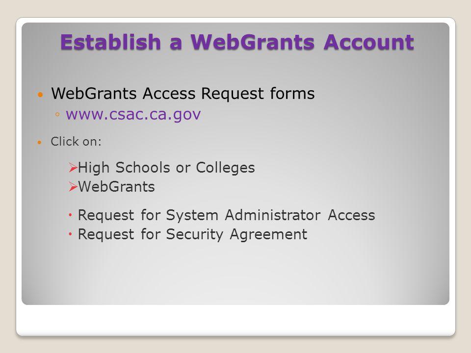 WebGrants Access Request forms ◦www.csac.ca.gov Click on:  High Schools or Colleges  WebGrants  Request for System Administrator Access  Request f
