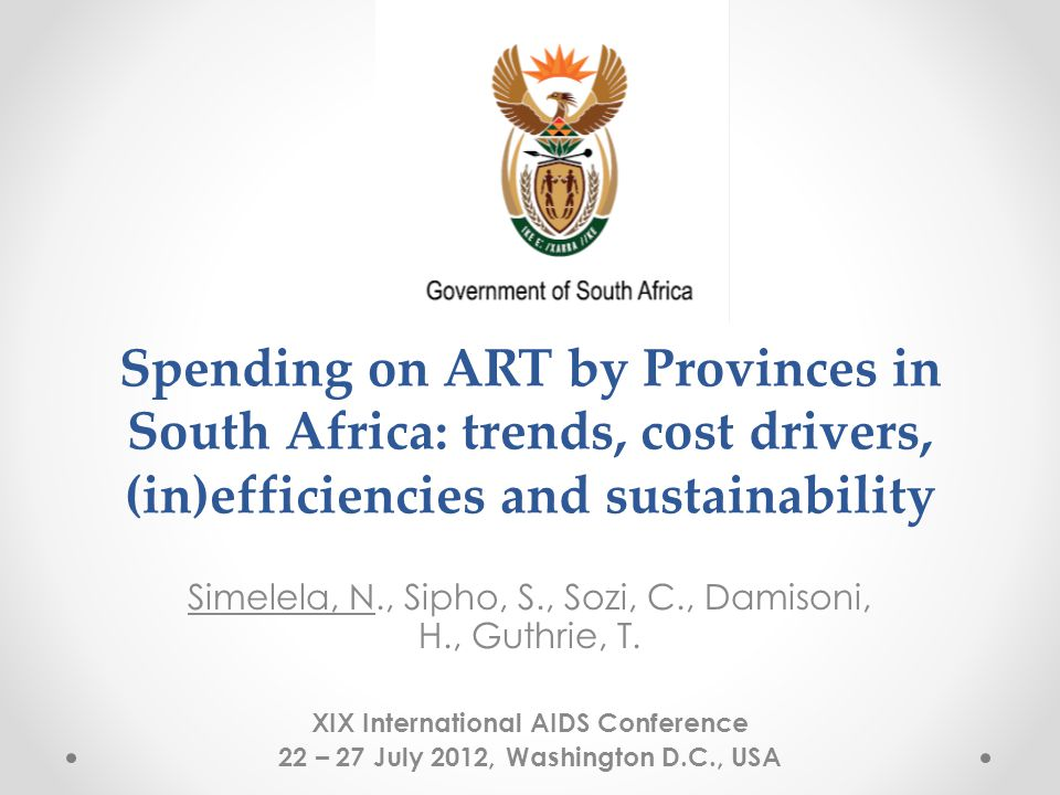 Spending on ART by Provinces in South Africa: trends, cost drivers, (in)efficiencies and sustainability Simelela, N., Sipho, S., Sozi, C., Damisoni, H., Guthrie, T.