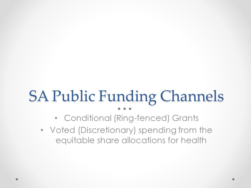 SA Public Funding Channels Conditional (Ring-fenced) Grants Voted (Discretionary) spending from the equitable share allocations for health
