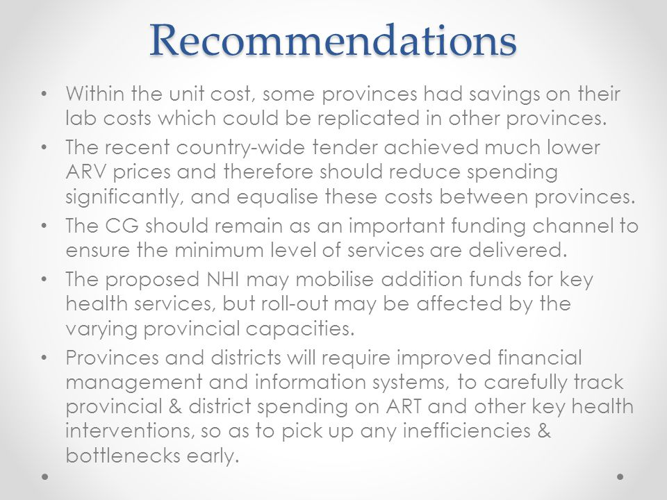 Recommendations Within the unit cost, some provinces had savings on their lab costs which could be replicated in other provinces.