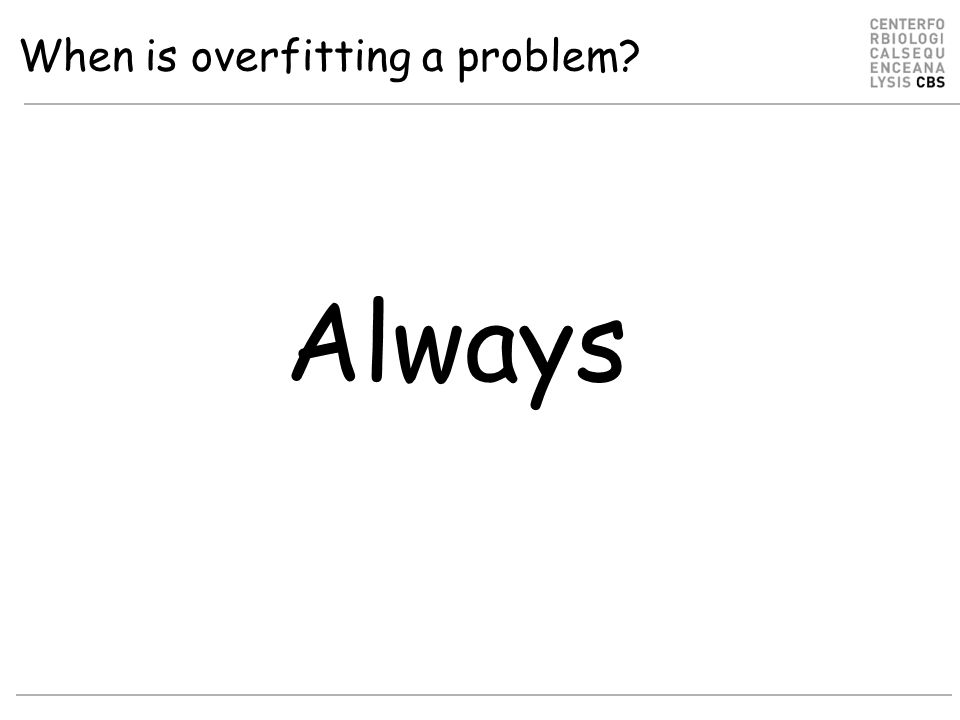 When is overfitting a problem Always
