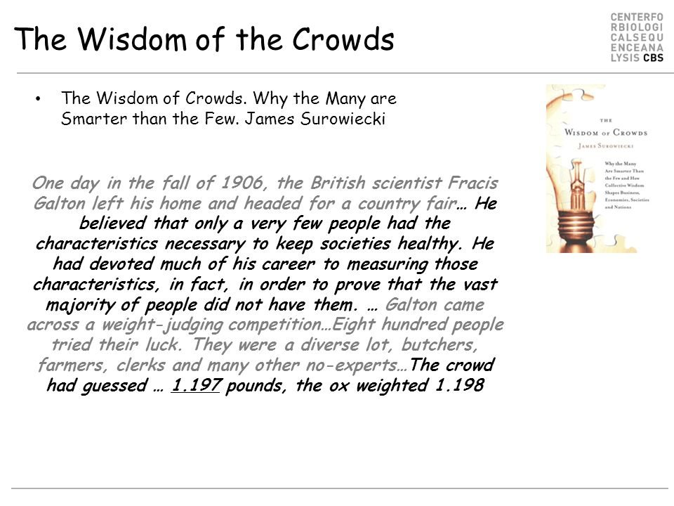 The Wisdom of the Crowds The Wisdom of Crowds. Why the Many are Smarter than the Few.