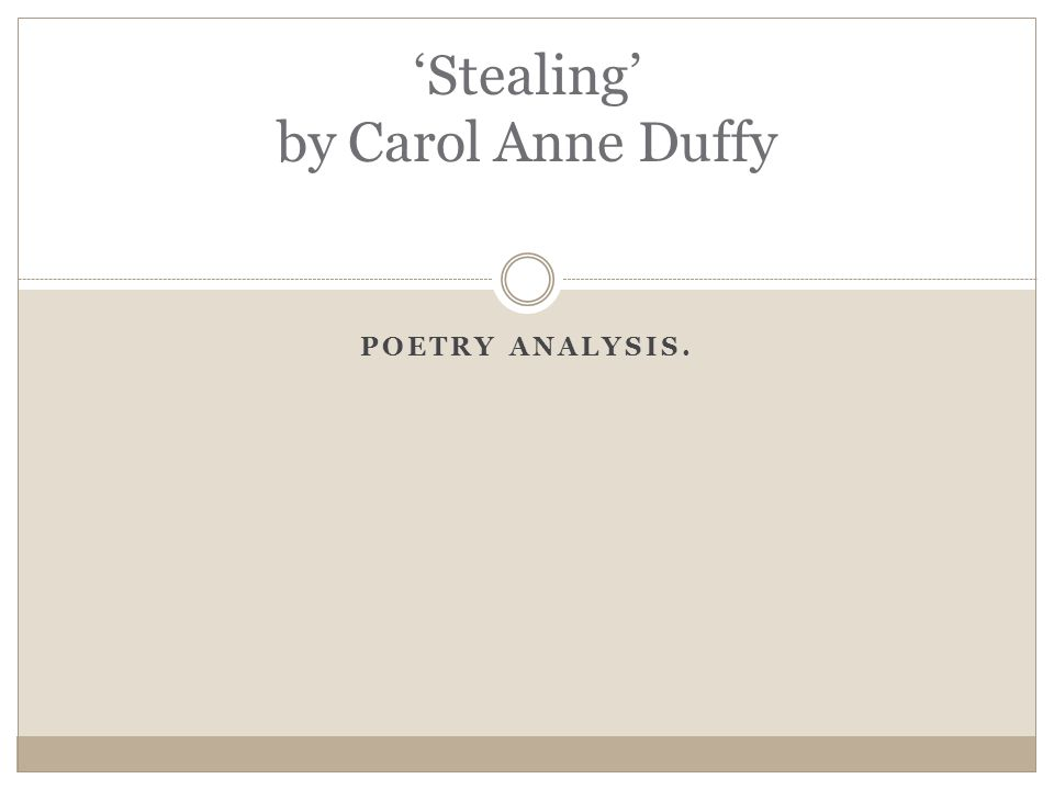 POETRY ANALYSIS. 'Stealing' by Carol Anne Duffy