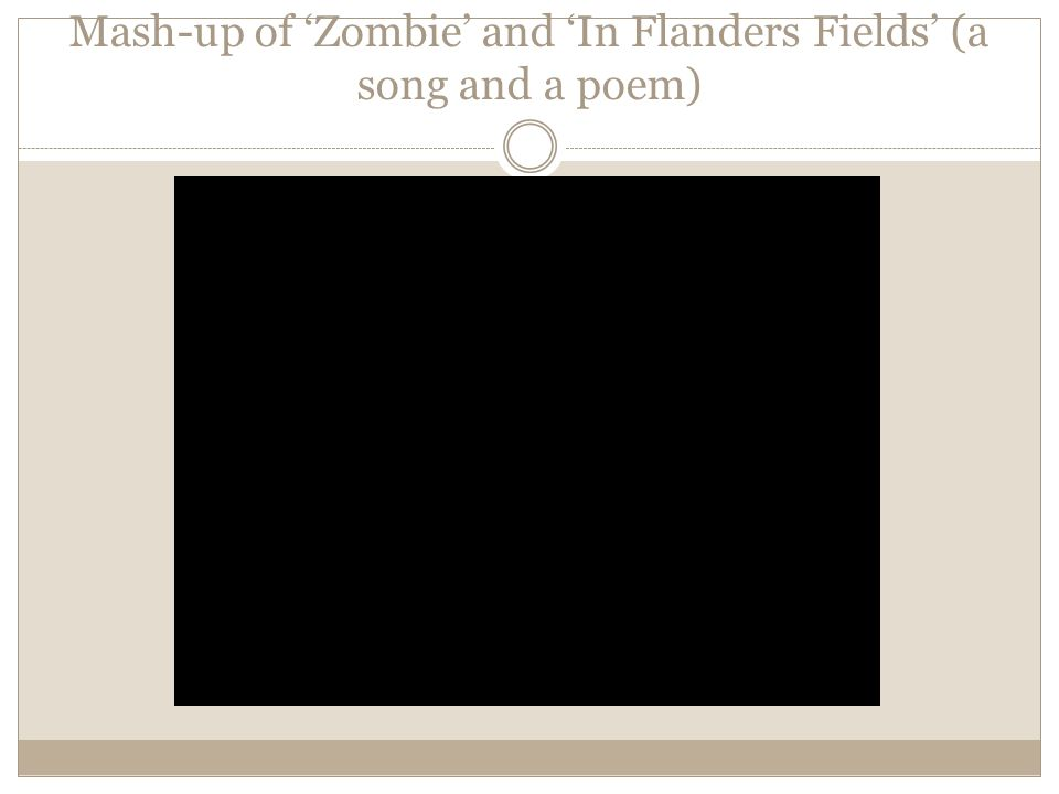Mash-up of 'Zombie' and 'In Flanders Fields' (a song and a poem)